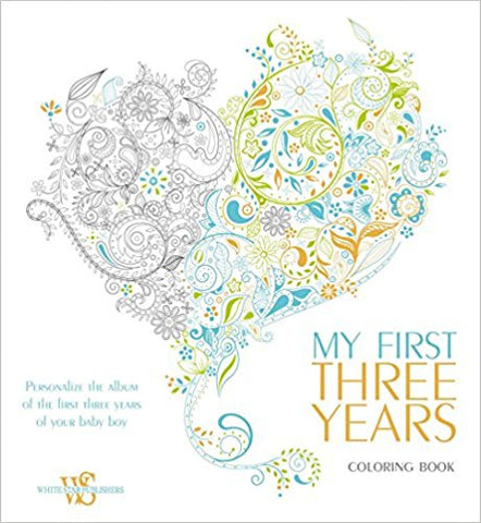 My First Three Years Coloring Book Personalize the Album of the First Three Years of Your Baby Boy