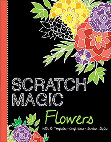 Flowers: with 10 Templates, Craft Ideas, and Scratch Stylus (Scratch Magic)
