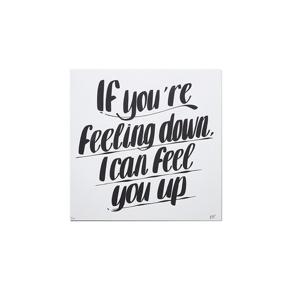 Feel You Up Print
