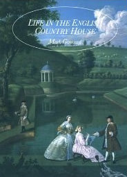 Life in the English Country House: A Social and Architectural History by Dr. Mark Girouard