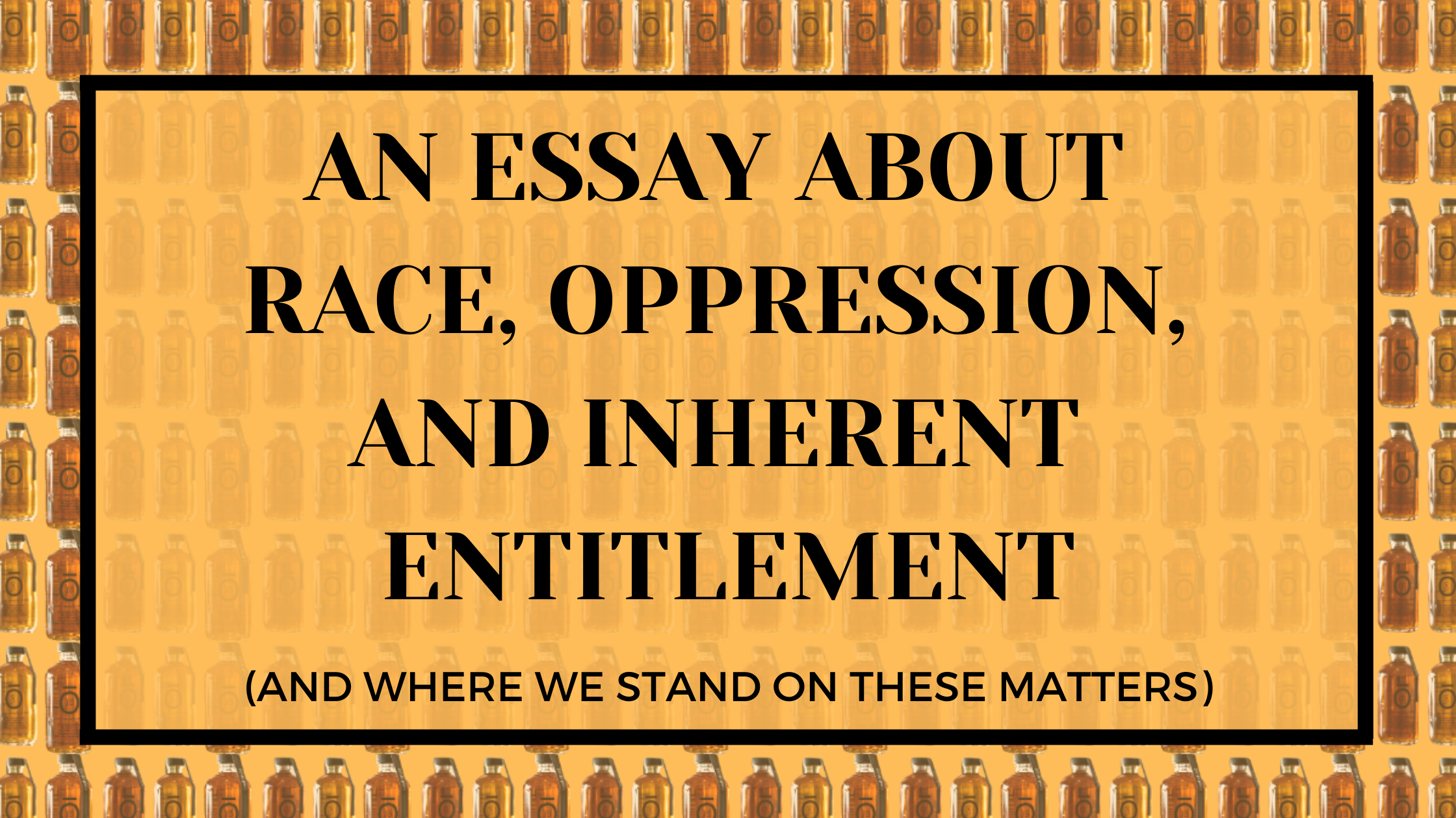 An Essay About Race, Oppression and Inherent Entitlement (And Where We Stand on these Matters)