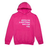 ERYS: AND EVERYTHING BAD FOR YOU HOODIE, PINK