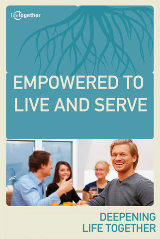 Ephesians Session #4 - Empowered to Live and Serve
