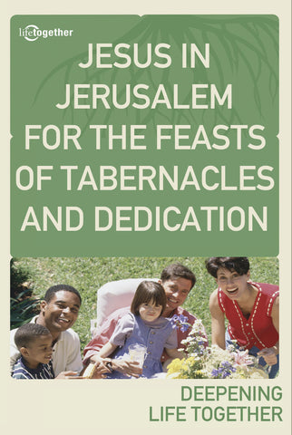 John Session #5 -Jesus in Jerusalem for the Feasts of Tabernacles and Dedication