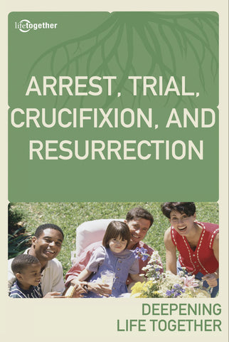 John Session #8 -Arrest, Trial, Crucifixion, and Resurrection