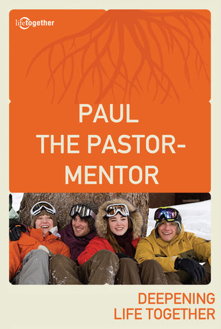 Paul Session #4 - Paul The Pastor - Mentor
