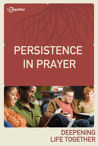 Praying God's Way Session #4 - Persistence in Prayer