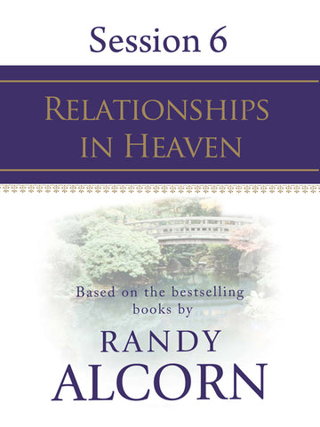 Heaven Session #6 - Relationships in Heaven