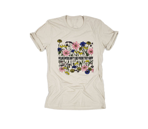 Wildflowers Don't Care Where They Grow Tee