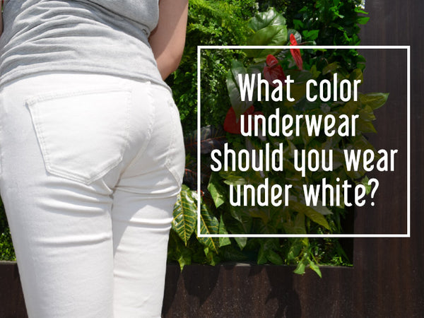 What color underwear should you wear under white?