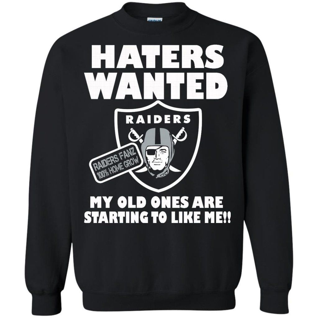 Oakland Raiders Shirts Haters Wanted My Old Ones Are Starting To Like Me T-shirts Hoodies Sweatshirts