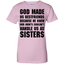 God-made-us-bestfirends-because-he-knew-our-mom's-couldn't-handle-us-as-sister-Ladies-T-Shirt-Sport-Grey-XS-