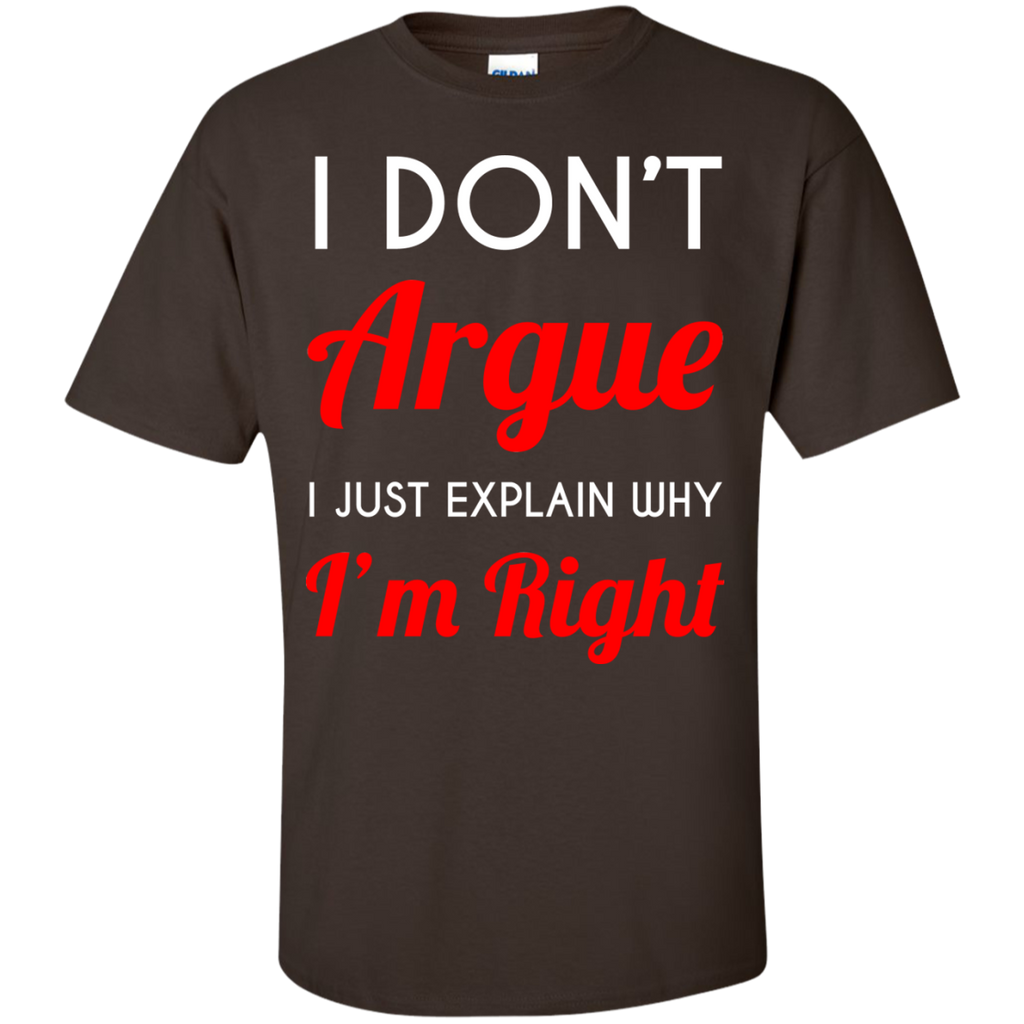 I-don't-Argue-I-just-explain-why-I'm-right.-Custom-Ultra-Cotton-T-Shirt-Black-S-