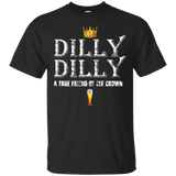 Dilly Dilly A True Friend Of The Crown Beer Lovers Men/Women T shirt