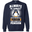 Funny-Penguin-Lover-Quotes-Gift-Always-Be-Your-Self-Pullover-Sweatshirt---Teeever.com-Black-S-