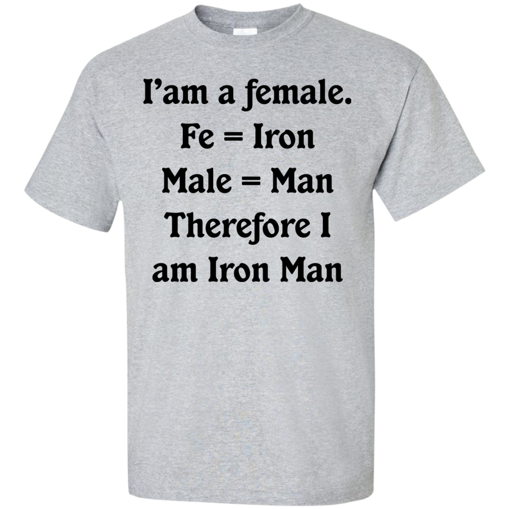 Iäó»am-a-female.-Fe-=-Iron-Male-=-Man-Therefore-I-am-Iron-Man-Custom-Ultra-Cotton-T-Shirt-Sport-Grey-S-