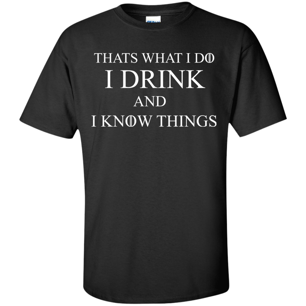Thats-what-I-Do-I-drink-and-I-know-things-Custom-Ultra-Cotton-T-Shirt-Black-S-
