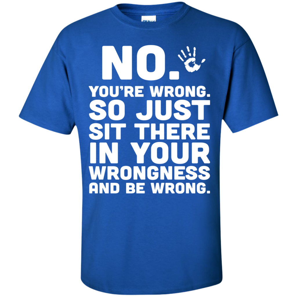 No-You're-Wrong-Custom-Ultra-Cotton-T-Shirt-Black-S-