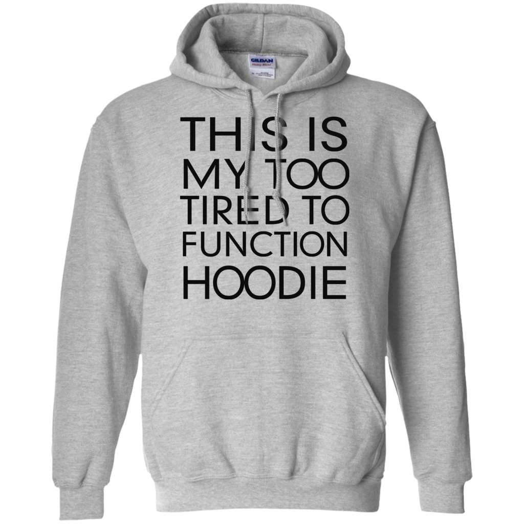 This-Is-My-Too-Tired-To-Function-Pullover-Hoodie-8-oz-Sport-Grey-S-