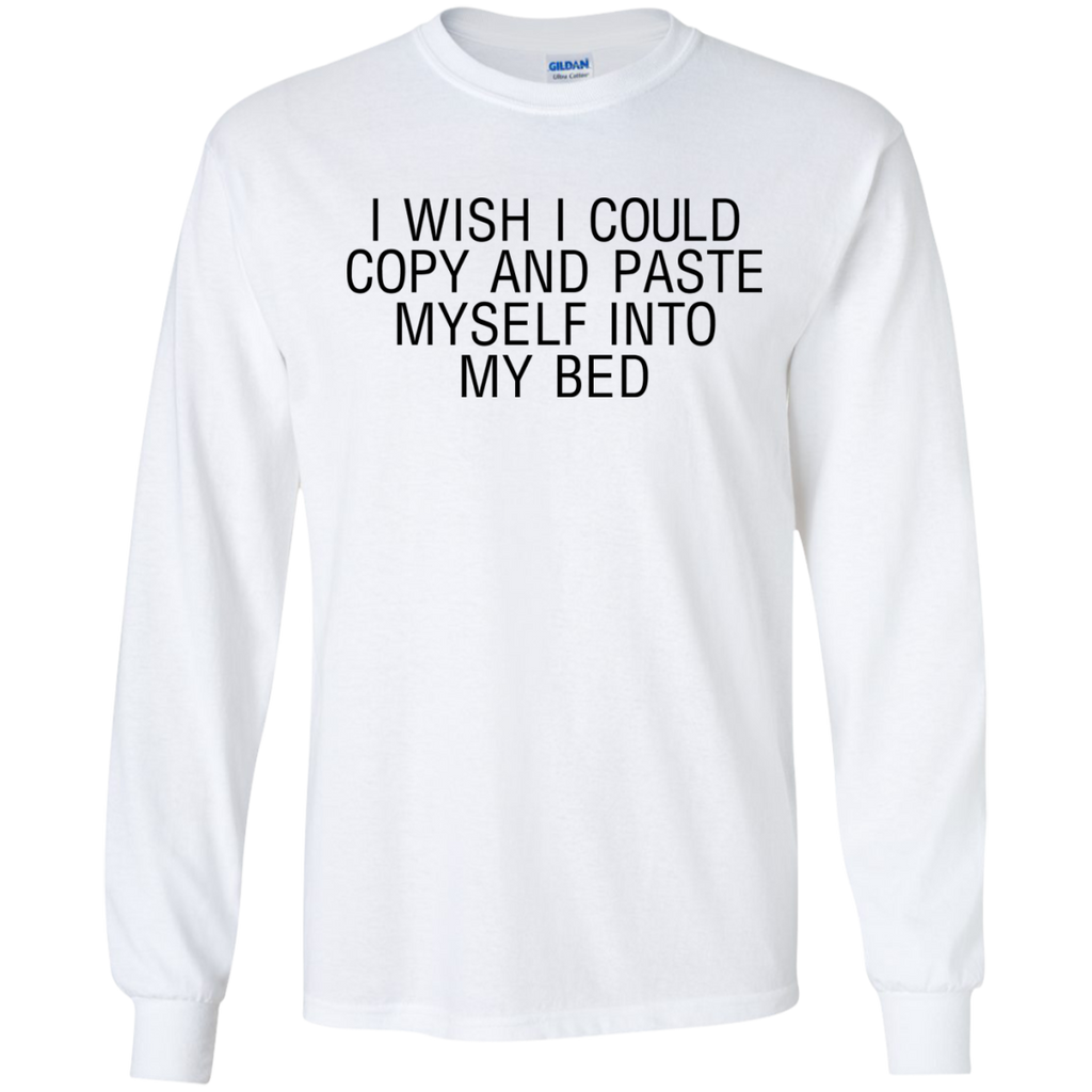 i-wish-i-could-copy-and-paste-myself-into-me-bed---Long-Sleeve-LS,-Sweatshirt,-Hoodie-LS-Ultra-Cotton-Tshirt-Ash-S