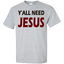 Y'All-Need-Jesus-Custom-Ultra-Cotton-T-Shirt-Ash-S-