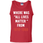 Where-Was-All-Lives-Matter-From-1619-1968-Tank-Top---Teeever.com-Black-S-