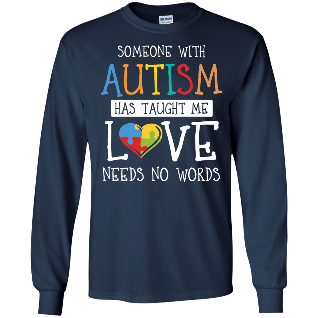 Someone-with-Autism-has-taught-me-Love-needs-no-words-LS-Tshirt---Teeever.com-Black-S-