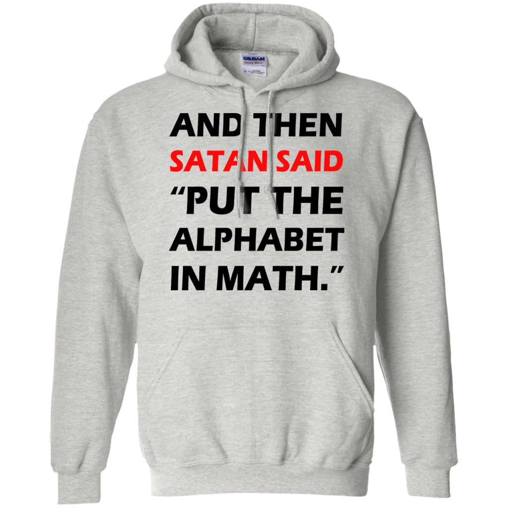 And-then-satan-said-put-the-alphabet-in-math-Pullover-Hoodie-8-oz-Sport-Grey-S-