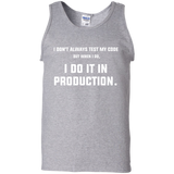 I-don't-always-test-my-code-but-when-I-do,-I-do-it-in-production.-Tank-Top-Shirt-Sport-Grey-S-