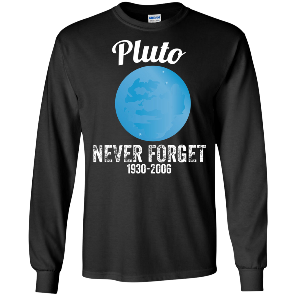 Pluto-Never-Forget---Funny-Science-Geek-Nerd-Tee-Gift-LS/Sweatshirt/Hoodie-LS-T-Shirt-Black-Small