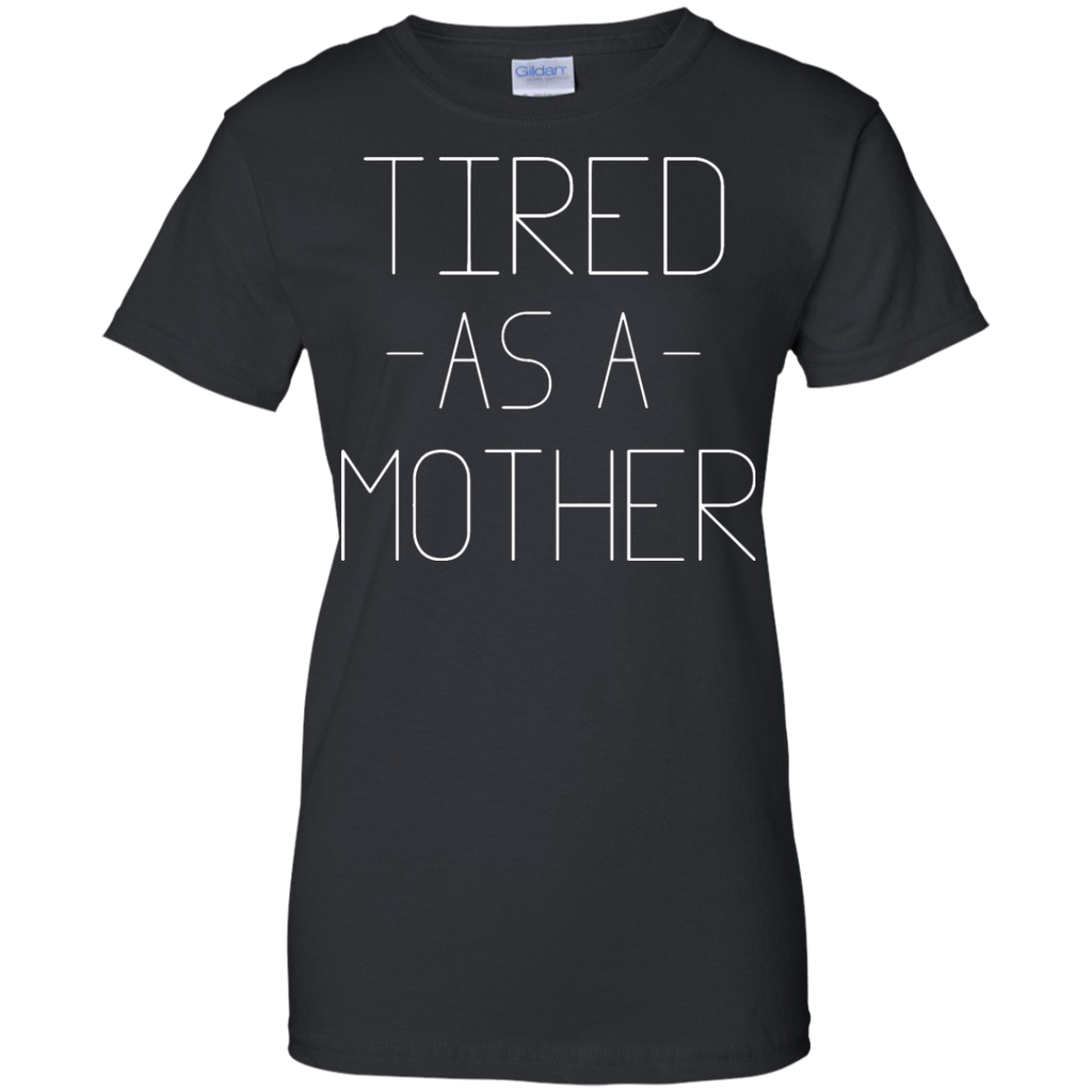 Women's-Tired-As-A-Mother---Funny-Mom-Ladies-T-Shirt---Teeever.com-Black-XS-