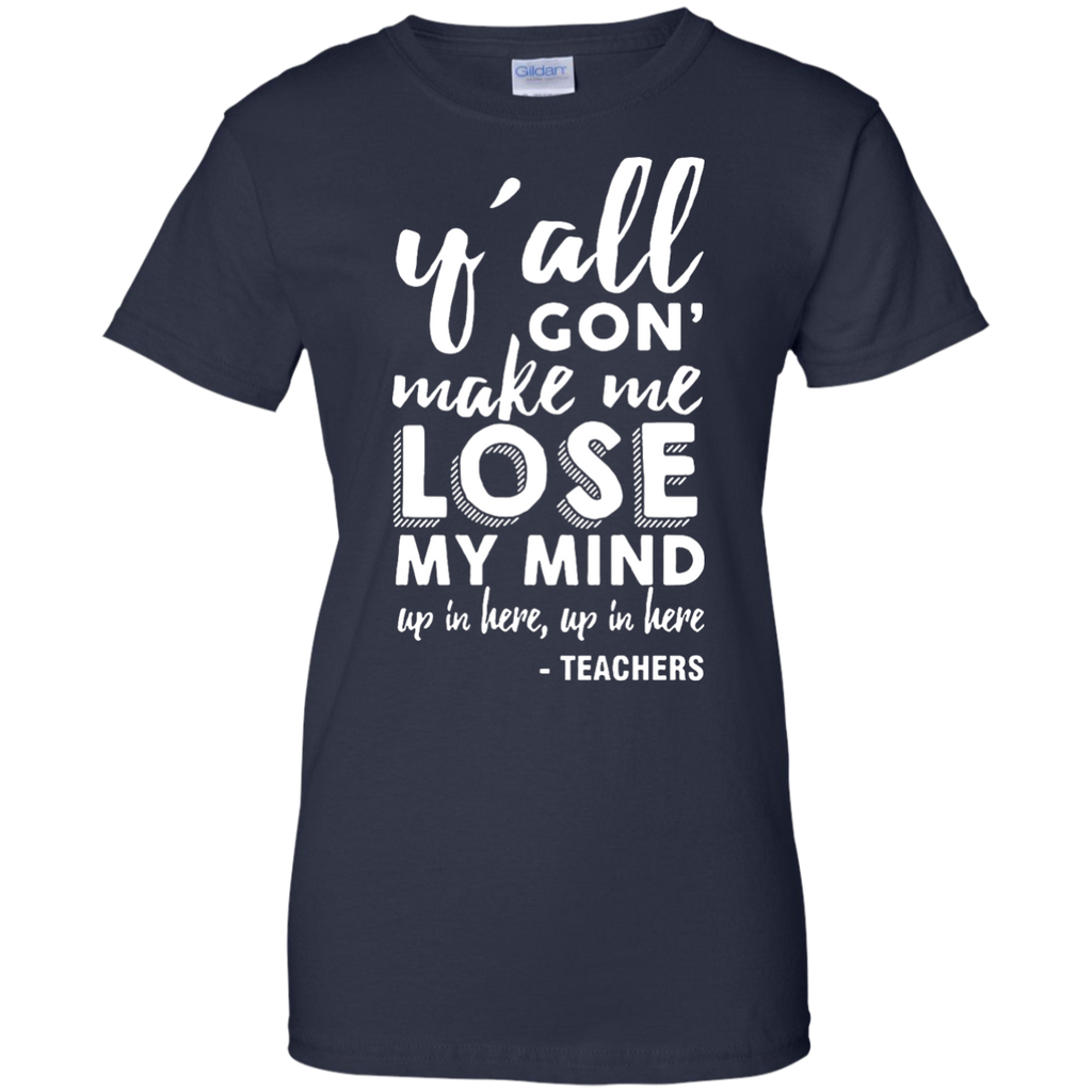 y'all-gon'-make-me-lose-my-mind---Teachers-Ladies-T-Shirt---Teeever.com-Black-XS-
