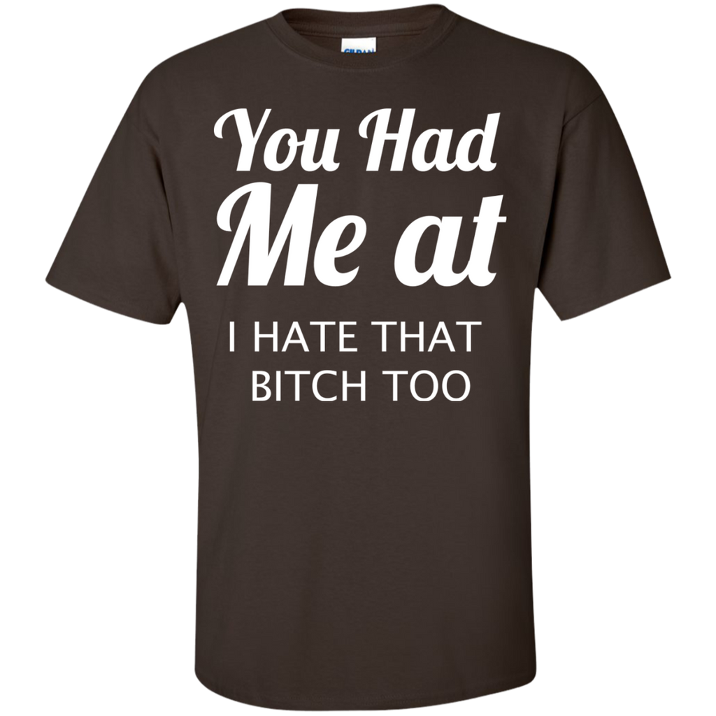 You-had-me-at.-I-hate-that-bitch-too-Custom-Ultra-Cotton-T-Shirt-Black-S-