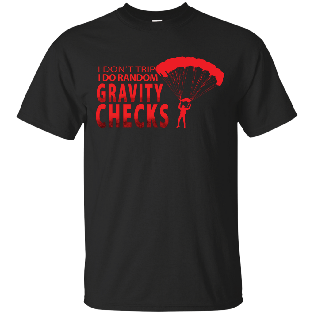 I-Don't-Trip,-I-Do-Random-Gravity-Checks---Men/Women-T-Shirt-Custom-Ultra-Cotton-T-Shirt-Black-S