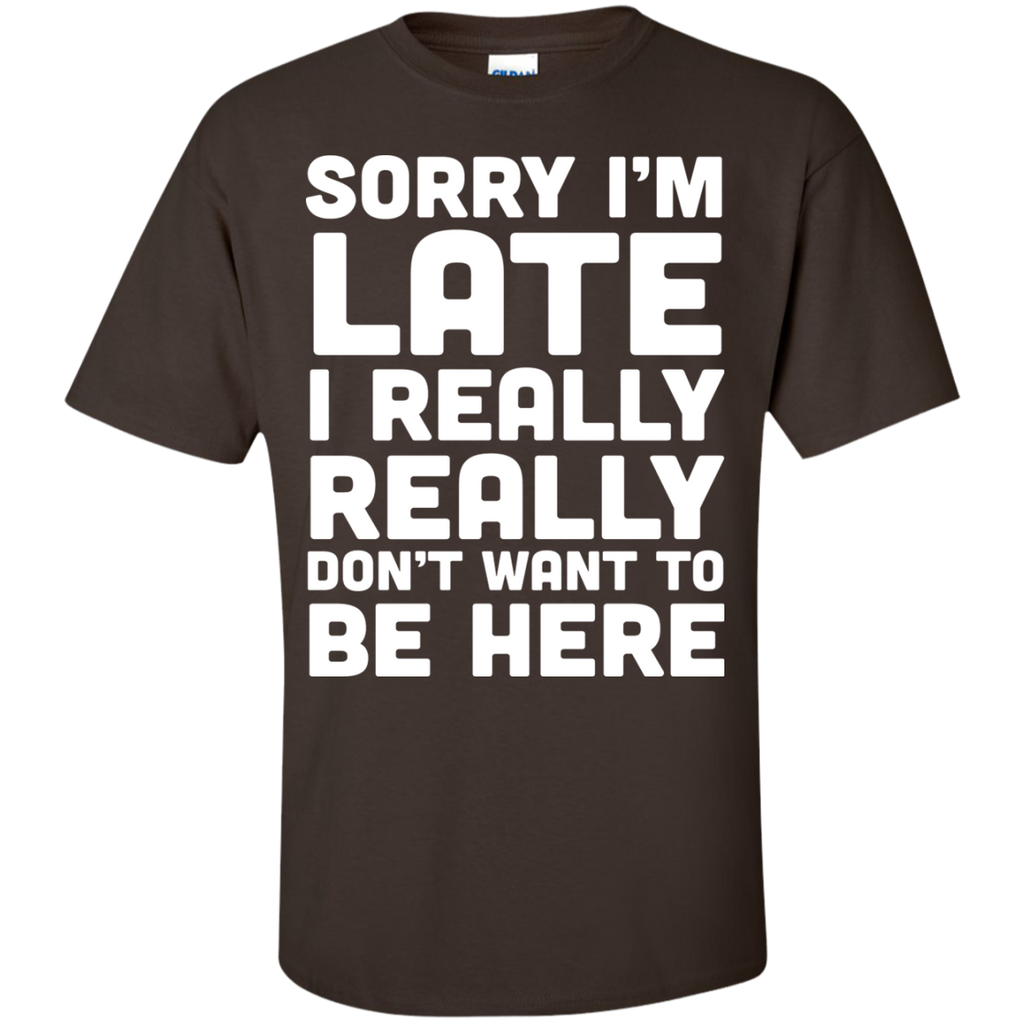 Sorry-I'm-late-I-really-really-don't-want-to-be-here-Custom-Ultra-Cotton-T-Shirt-Black-S-