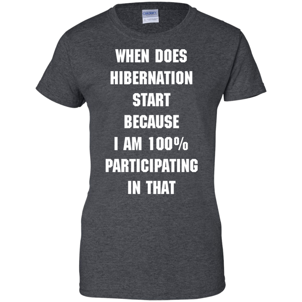 WHEN-DOES-HIBERNATION-START-BECAUSE-I-AM-100%-PARTICIPATING-IN-Ladies-Custom-100%-Cotton-T-Shirt-Black-XS-