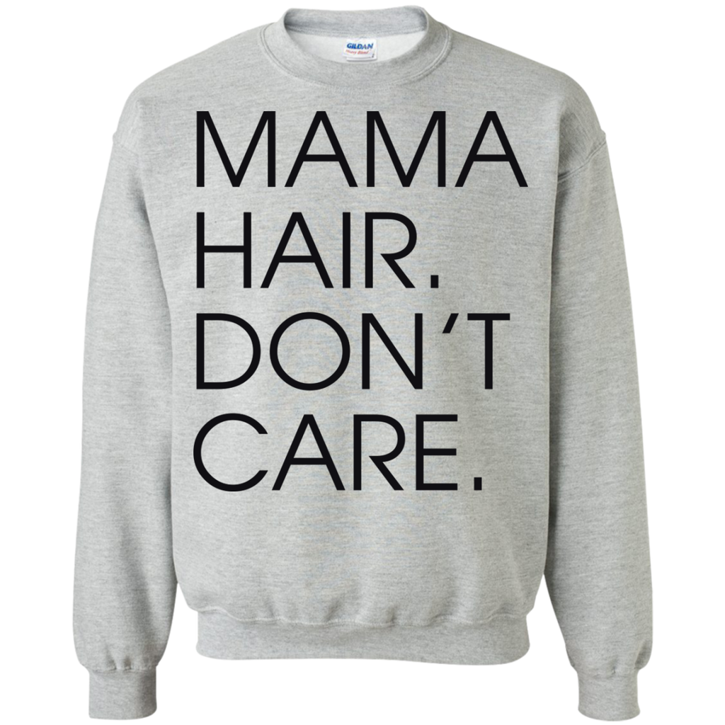 Mama-Hair.-Don't-Care.-Pullover-Sweatshirt-8-oz---Teeever.com-Sport-Grey-S-