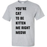 you're-cat-to-be-kitten-me-right-meow-Custom-Ultra-Cotton-T-Shirt-Sport-Grey-S-