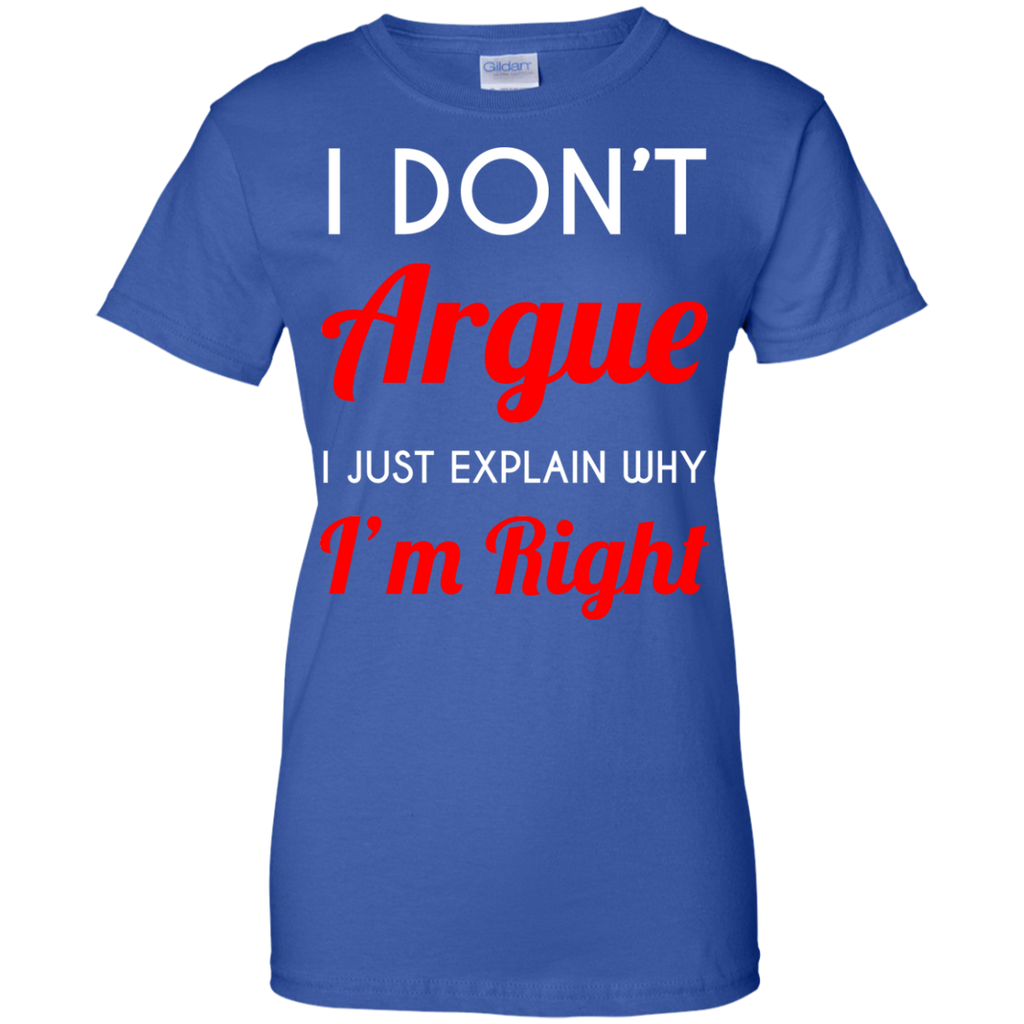 I-don't-Argue-I-just-explain-why-I'm-right.-Ladies-Custom-100%-Cotton-T-Shirt-Black-XS-