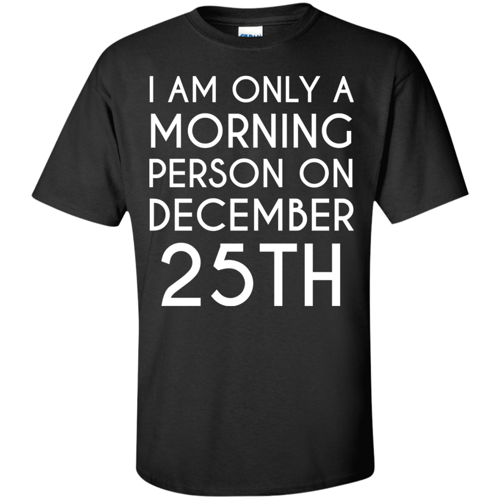 I-am-only-a-morning-person-on-december-25th-Custom-Ultra-Cotton-T-Shirt-Black-S-