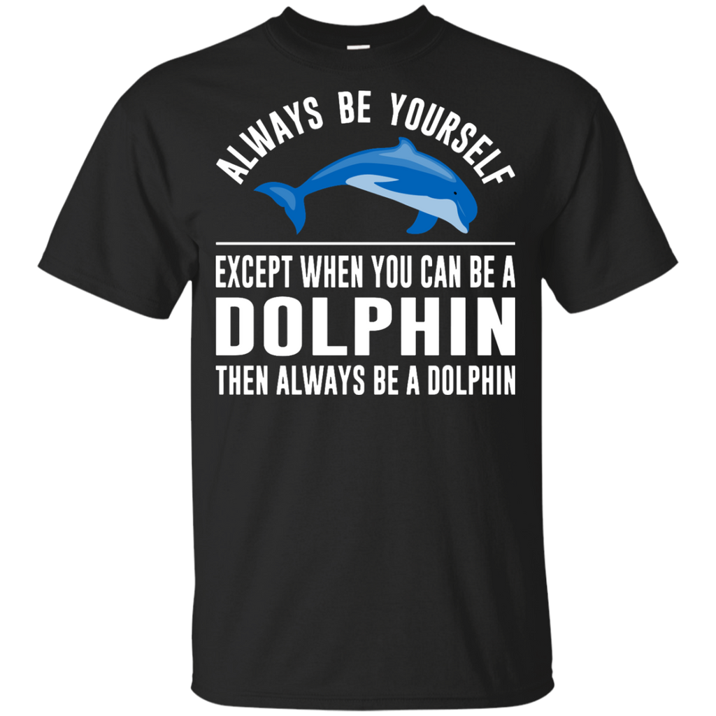 Always-Be-Yourself---Except-When-You-Can-Be-a-Dolphin-Youth-Ultra-Cotton-T-Shirt-Black-YXS-