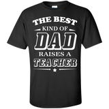 The-best-kind-of-Dad-raises-a-teacher-Custom-Ultra-Cotton-T-Shirt-Black-S-