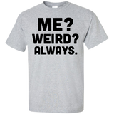 Me?-weird?-always?-T-Shirt-Ash-S-