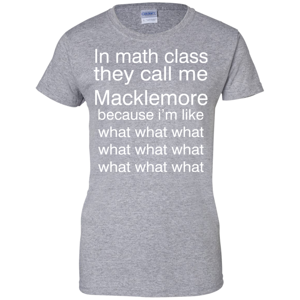 In-math-class-they-call-me-Macklemore-because-I'm-like-what-Ladies-T-Shirt-Sport-Grey-XS-