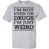 I'm-not-even-on-drugs-I'm-just-weird-Story-of-my-life-Custom-Ultra-Cotton-T-Shirt-Sport-Grey-S-