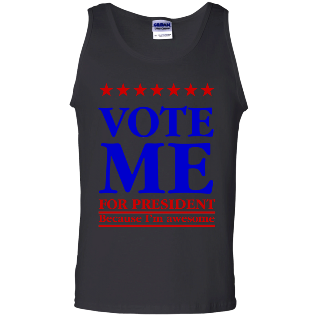Vote-me-for-president-because-I'm-awesome-100%-Cotton-Tank-Top-Black-S-