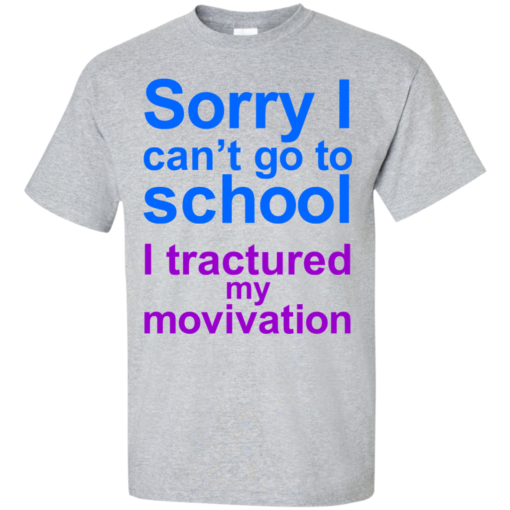 Sorry-i-can't-go-to-school,-i-tractured-my-movivation-T-Shirt-Ash-S-