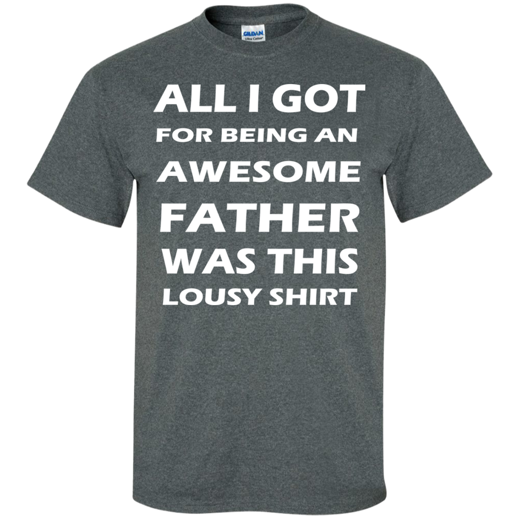 ALL-A-GOT-FOR-BEING-AN-AWESOME-FATHER-WAS-THIS-LOUSY-SHIRT-Custom-Ultra-Cotton-T-Shirt-Black-S-