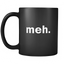 meh Mug, Ceramic Coffee Mug or Tea Cup - Drinkware