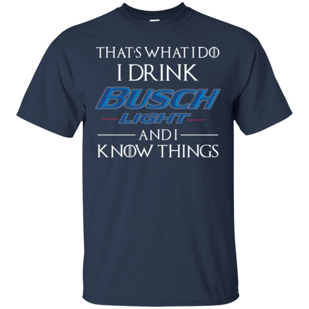 Limited-That's-what-I-do-I-Drink-Busch-Light-and-I-know-things-T-Shirt-Black-S-